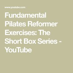 Fundamental Pilates Reformer Exercises: The Short Box Series Pilates Reformer Exercises, Pilates Workout, Shorts Tutorial, You Youtube, Yoga Poses, Box, Snare Drum, Pilates