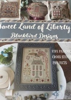 "Should be in stock within 5 business days, ""Sweet Land Of Liberty"" is the title of this cross stitch booklet from Blackbird Designs that contains five projects: Liberty Rose, Salute to Abigail, In Full Flory, American Eagle and Sweet Land of Liberty."