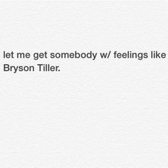Right everybody talking bout Drake' feelings (that's still bae) I want me a Bryson