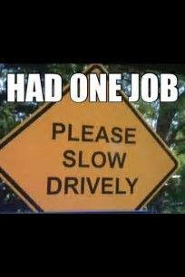 You had one job. One job. One Job Meme, Job Memes, Job Humor, Meme Guy, Ecards Humor, Nurse Humor, Funny Sign Fails, Funny Signs, Funny Jokes