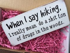 When I Say Hiking Drugs pothead gift stoner by KissThisGirlfriend