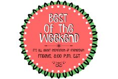 Share, inspire & make some new friends at Best of the Weekend! Live every…