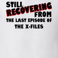 Last Episode The X Files TV Show T Shirt I'm still recovering from season 10's finale! OMG!