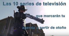 Las 10 series de televisión que marcarán tu agenda a partir de otoño.