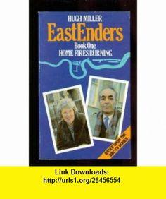 Eastenders Home Fires Burning (9780586068090) Hugh Miller , ISBN-10: 0586068090  , ISBN-13: 978-0586068090 ,  , tutorials , pdf , ebook , torrent , downloads , rapidshare , filesonic , hotfile , megaupload , fileserve