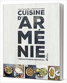 Amazon.fr - Cuisine d'Arménie - Corinne ZARZAVATDJIAN, Richard ZARZAVATDJIAN, André MANOUKIAN - Livres