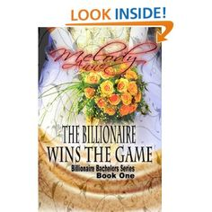 The Billionaire Wins the Game: Book 1 by Melody Anne