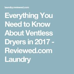 Everything You Need to Know About Ventless Dryers in 2017 - Reviewed.com Laundry