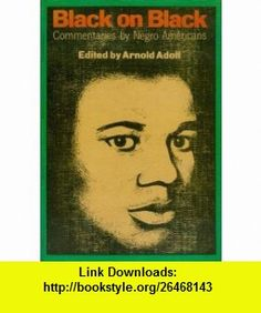 Black on Black Commentaries by Black Americans from Frederick Douglas to Malcolm X Arnold Adoff, Robert F. Williams, Malcolm X, Frederick Douglass, W.E.B. DuBois, Dick Gregory ,   ,  , ASIN: B000QBA3X2 , tutorials , pdf , ebook , torrent , downloads , rapidshare , filesonic , hotfile , megaupload , fileserve