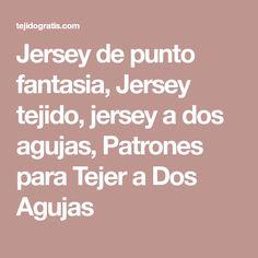 Jersey de punto fantasia, Jersey tejido, jersey a dos agujas, Patrones para Tejer a Dos Agujas