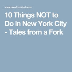 10 Things NOT to Do in New York City - Tales from a Fork
