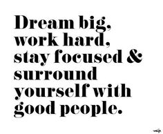 "A bit of midweek motivation..""Dream big, work hard, stay focussed and surround yourself with good people"" Four pretty important things to live by!"