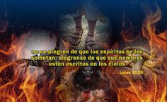 no se alegren de que los espíritus se les sometan; alégrense de que sus nombres estén escritos en los cielos