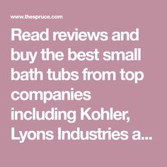 Read reviews and buy the best small bath tubs from top companies including Kohler, Lyons Industries and more