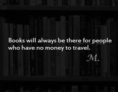 Books can take you places you could never visit in real life.