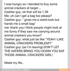 Haters gonna hate. Eat those animal crackers girl!