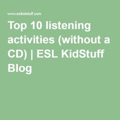 Top 10 listening activities (without a CD) | ESL KidStuff Blog