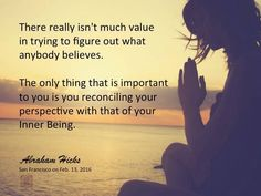 There really isn't much value in trying to figure out what anybody believes.  The only thing that is important to you is reconciling your perspective with that of your inner being.  --Abraham Hicks