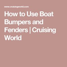 How to Use Boat Bumpers and Fenders | Cruising World