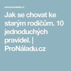Jak se chovat ke starým rodičům. 10 jednoduchých pravidel. | ProNáladu.cz