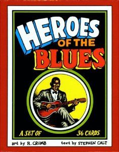 Heroes of the Blues (a Set of 36 Cards) Text by Stephen Calt Art by R. Crumb Though not necessarily singable, this work allows for further study and appreciation of great artists in Blues.
