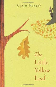 The Little Yellow Leaf by Carin Berger - 813.7 B496L - http://library.cedarville.edu/record=b1260389