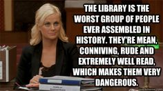 Parks and Recreation meme. I just love this part of the show. Dangerous librarians..