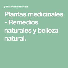 Plantas medicinales - Remedios naturales y belleza natural.