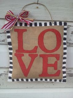 LOVE Burlap Door Hanger- I want to do a FALL one similar to this.
