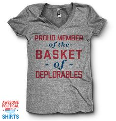 Proud Member Of The Basket Of Deplorables | V Neck This awesome design is printed right here in the USA on a classic fitting, ultra-soft V Neck Tri Blend T Shir