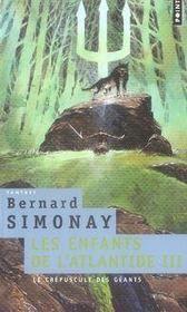 Livre - Les enfants de l'atlantide t.3 ; le crepuscule des geants - Bernard Simonay - ACHETER OCCASION - 12/10/2006