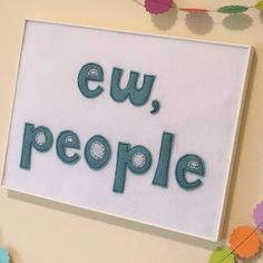 Excited to share the latest addition to my #etsy shop: Typography Ew, People ~ Felt-Textile Artwork ~ Ew, People Artwork ~ Wall Art ~ Custom Quotes