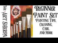 The Beginner Paint Set brushes Painting Tips Care and Cleaning The Art Sherpa - YouTube
