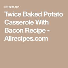 Twice Baked Potato Casserole With Bacon Recipe - Allrecipes.com
