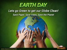 EarthDay - Keep our Earth Clean and Green for better tomorrow! #earthday #earth #planet #globe #rummy #classicrummy