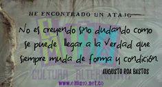 """""""No es creyendo sino dudando como se puede  llegar a la verdad que  siempre muda de forma y condición"""". Augusto Roa Bastos ¡Feliz día para todos y todas! Recuerden visitarnos en www.elmuro.net.co #FraseDElDía #RevstaElMuro #FelizMartes #AugustoRoaBustos #Paraguay #centenario #Poesía #Saber #Creer #dudar #Conocimiento #Conocer #Verdad #mutante  #Poeta #Tributo"""