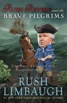 Rush Revere and the Brave Pilgrims: Time-Travel Adventures with Exceptional Americans by Rush Limbaugh