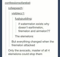 ELEMELONS!!!!!!!!!!!!! And when the world needed him most, he vanished