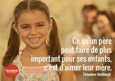 Ce qu'un père peut faire de plus important pour ses enfants, c'est d'aimer leur mère. -Théodore Hesburgh #Education #Parent