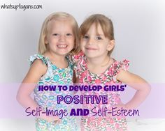How to develop girls' positive self-image and self-esteem.  Love this post! It's been pinned 2.5k times!