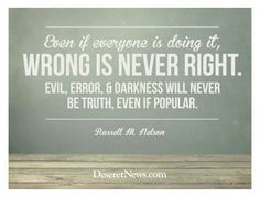 Wrong is never right, Russell M. Nelson #deseretnews.com