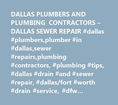 DALLAS PLUMBERS AND PLUMBING CONTRACTORS – DALLAS SEWER REPAIR #dallas #plumbers,plumber #in #dallas,sewer #repairs,plumbing #contractors, #plumbing #tips, #dallas #drain #and #sewer #repair, #dallas/fort #worth #drain #service, #dfw #plumbing #service http://texas.remmont.com/dallas-plumbers-and-plumbing-contractors-dallas-sewer-repair-dallas-plumbersplumber-in-dallassewer-repairsplumbing-contractors-plumbing-tips-dallas-drain-and-sewer-repair-dallas/  # Dallas Plumbers Do you need a…