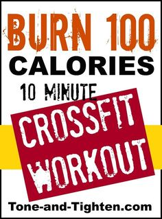 Burn 100 calories 10 minutes crossfit workout.tone-and-tighten.com