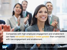 High employee engagement and enablement can result in net profit margins 4 times greater