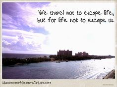 Words of Wisdom #95: Travel | Unexpected Moments of Life