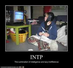 INTP. I have a brilliantly witty comment to make about this, but really don't feel like typing it out...