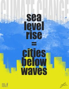 "Beneath the Blue poster by Marian Frances Ledesma. ""sea level rise = cities below waves"" - ""Sea levels are expected to rise withing this century by as much as three feet. By 2100, entire Pacific countries, not too mention several low-lying cities in the US and Europe, could be drowned out in mostly due to glaciers melting in the polar regions of the world."""