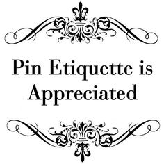 Pin Etiquette is just pinning a few. I have spent hours on my Boards. Please be Respectful when you pin from my Boards. The Pins will all still be here tomorrow! Thank you for taking the time to read this, and Thank you for respecting my Boards!