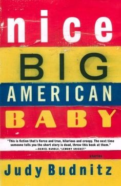 Nice Big American Baby by Judy Budnitz    I have a new author to add to my list of favorite short story authors -- Judy Budnitz. Her stories are brave, dystopian, and funny -- an irresistible combo. [ Click through to read my full review ]