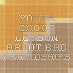 Youth group lesson about bad friendships